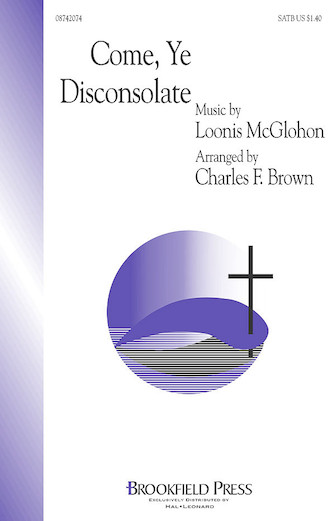 Come, Ye Disconsolate : SATB : Charles F. Brown : Thomas Moore : Sheet Music : 08742074 : 073999420746
