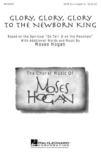 Glory, Glory, Glory to the Newborn King : SATB : Moses Hogan : Sheet Music : 08742097 : 073999249125