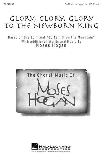 Glory, Glory, Glory to the Newborn King : SATB : Moses Hogan : Sheet Music : 08742097 : 073999249125