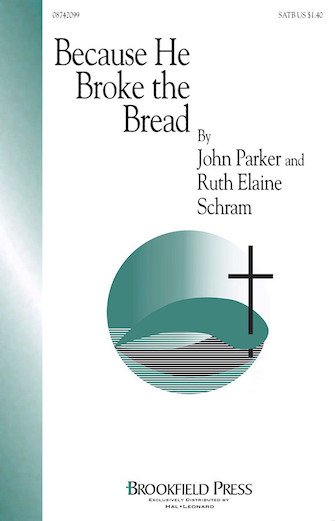 Because He Broke the Bread : SATB : Ruth Elaine Schram : Ruth Elaine Schram : Sheet Music : 08742099 : 073999420999