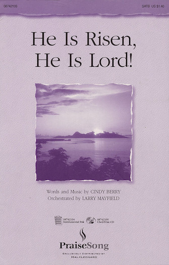 He Is Risen, He Is Lord! : SATB : Cindy Berry : Cindy Berry : Sheet Music : 08742103 : 073999421033