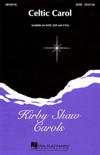 Celtic Carol : SATB : Kirby Shaw : Kirby Shaw : Sheet Music : 08742716 : 073999427165