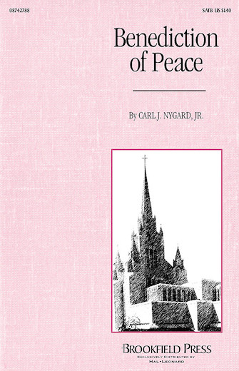 Benediction of Peace : SATB : Carl Nygard, Jr. : Carl Nygard, Jr. : Sheet Music : 08742788 : 073999427882