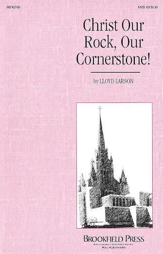 Christ Our Rock, Our Cornerstone! : SATB : Lloyd Larson : Lloyd Larson : Sheet Music : 08742956 : 073999756746
