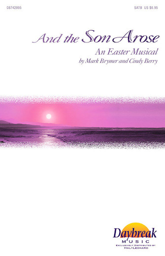 And the Son Arose : SATB : Mark Brymer : Cindy Berry : Sheet Music : 08742995 : 073999264302