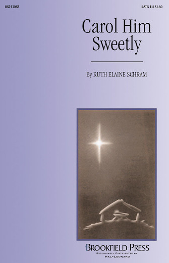 Carol Him Sweetly : SATB : Ruth Elaine Schram : Ruth Elaine Schram : Sheet Music : 08743087 : 073999430875