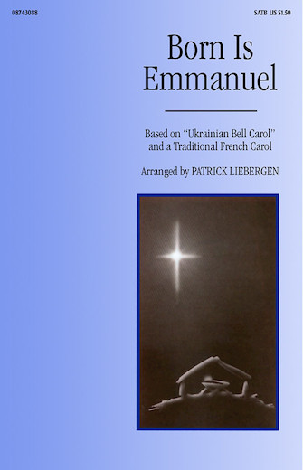 Born Is Emmanuel : SATB : Patrick Liebergen : Sheet Music : 08743088 : 073999639728