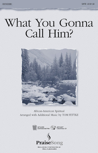 What You Gonna Call Him? : SATB : Tom Fettke : Tom Fettke : Sheet Music : 08743096 : 073999316209