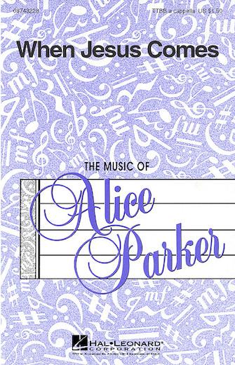 When Jesus Comes : TTBB : Alice Parker : Sheet Music : 08743228 : 073999432282
