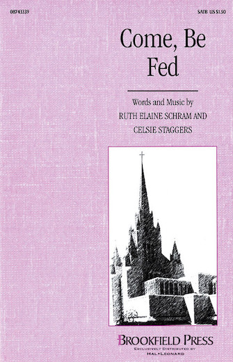 Come, Be Fed : SATB : Ruth Elaine Schram : Ruth Elaine Schram : Sheet Music : 08743339 : 073999433395