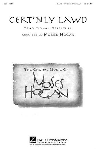 Cert'nly Lawd : SATB divisi : Moses Hogan : Sheet Music : 08743356 : 073999697582