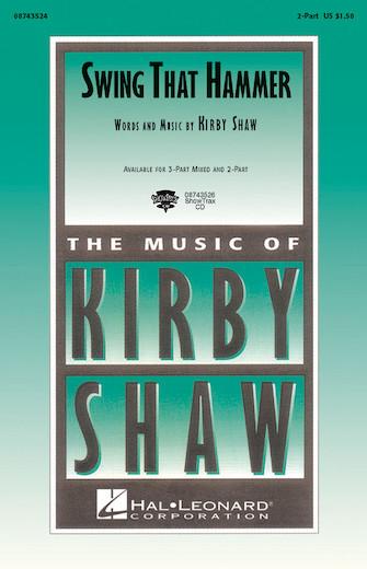 Swing That Hammer : 2-Part : Kirby Shaw : Sheet Music : 08743524 : 073999435245