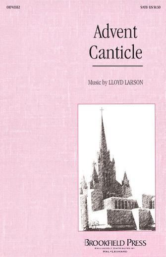Advent Canticle : SATB : Lloyd Larson : Sheet Music : 08743552 : 073999882520