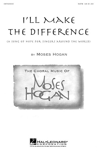 I'll Make the Difference : SATB : Moses Hogan : Moses Hogan : Sheet Music : 08743633 : 073999436334