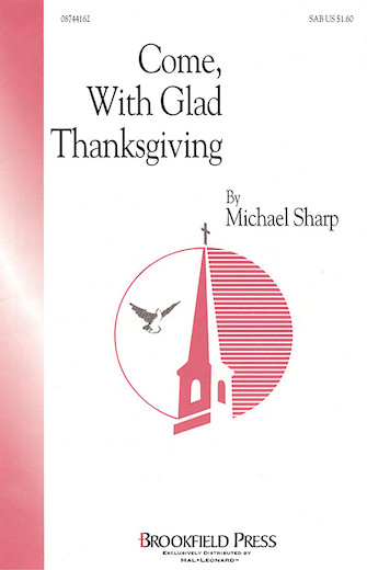 Come with Glad Thanksgiving : SAB : Michael Sharp : Michael Sharp : Sheet Music : 08744162 : 073999570779
