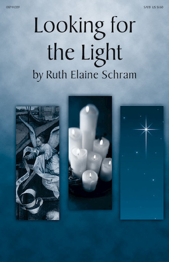 Looking for the Light : SATB : Ruth Elaine Schram : Ruth Elaine Schram : Sheet Music : 08744209 : 073999122725