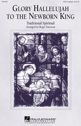 Glory Hallelujah To The Newborn King : SATB : Roger Emerson : Sheet Music : 08744321 : 073999774382