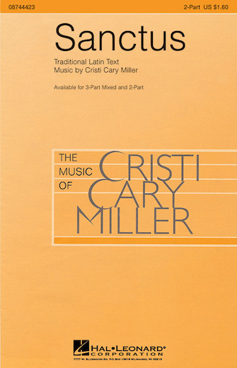 Sanctus : 2-Part : Cristi Cary Miller : Cristi Cary Miller : Sheet Music : 08744423 : 073999802122