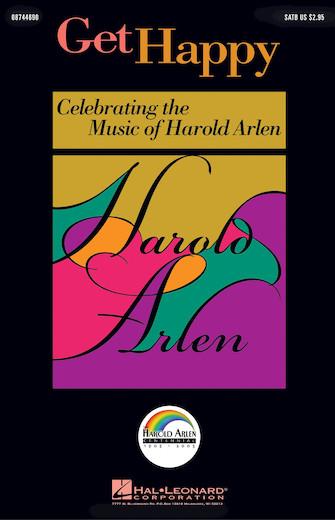 Get Happy: Celebrating the Music of Harold Arlen : SATB : Ed Lojeski : Sheet Music : 08744690 : 073999285796