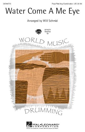 Water Come A Me Eye : 4 Part : Will Schmid : Sheet Music : 08744773 : 073999447736