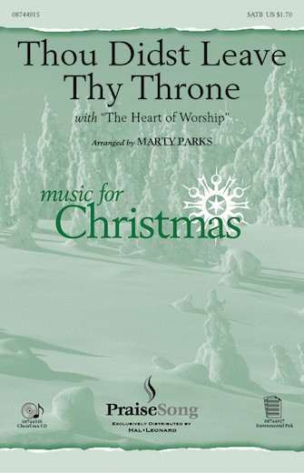 Thou Didst Leave Thy Throne/Heart of Worship : SATB : Marty Parks : Timothy Matthews : Sheet Music : 08744915 : 073999256567