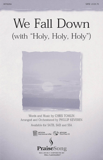 We Fall Down (with Holy, Holy, Holy) : SSA : Phillip Keveren : Chris Tomlin : Sheet Music : 08745267 : 884088054311