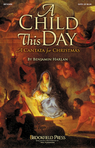 A Child This Day : SATB : Benjamin Harlan : Benjamin Harlan : Sheet Music : 08745499 : 884088069162