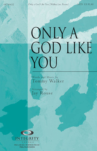 Only a God Like You : SATB : Jay Rouse : Tommy Walker : Sheet Music : 08746432 : 884088121969