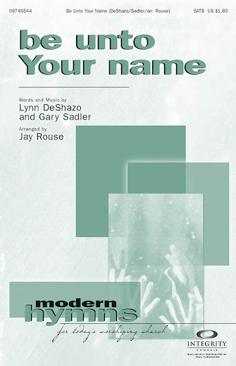 Be Unto Your Name : SATB : Jay Rouse : Lynn DeShazo : Sheet Music : 08746544 : 884088123086