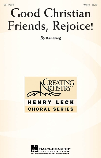 Good Christian Friends, Rejoice! : Unison : Ken Berg : Ken Berg : Sheet Music : 08747036 : 884088144562