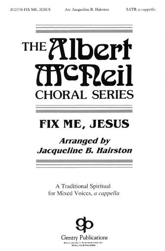 Fix me, Jesus : SATB divisi : Jacqueline Hairston :  2 CDs : 08747108 : 884088146306