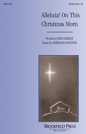 Alleluia! On This Christmas Morn : SATB : John Parker/Deborah Govenor : John Parker/Deborah Govenor : Sheet Music : 08747475 : 884088206697