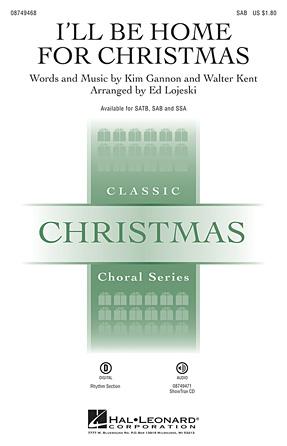 I'll Be Home for Christmas : SAB : Ed Lojeski : Walter Kent : Sheet Music : 08749468 : 884088450106 : 1423487052