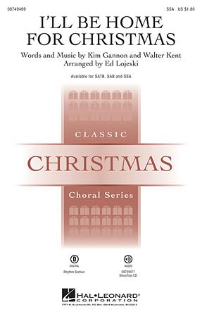 I'll Be Home for Christmas : SSA : Ed Lojeski : Walter Kent : Sheet Music : 08749469 : 884088450113 : 1423487060