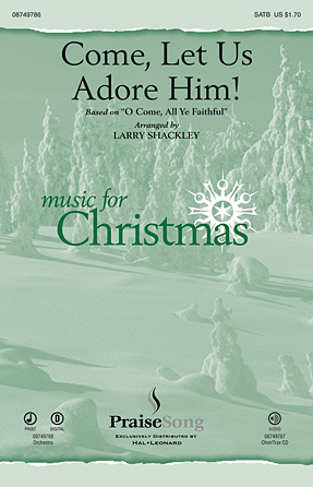 Come, Let Us Adore Him! : SATB : Larry Shackley : Larry Shackley : Sheet Music : 08749786 : 884088326401