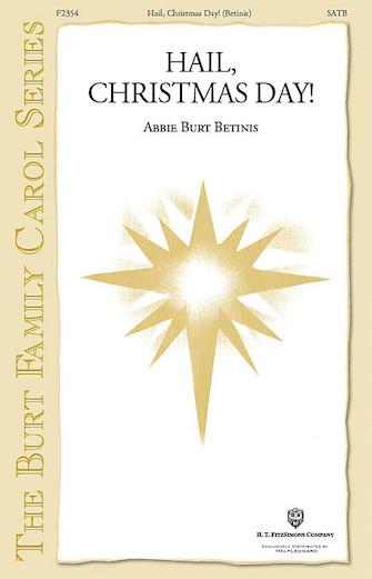 Hail, Christmas Day! : SATB : Abbie Betinis : Abbie Betinis : Sheet Music : 08749951 : 884088352356
