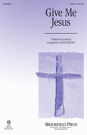 Give Me Jesus : SATB : Lance Bastian : Sheet Music : 08752585 : 884088545703