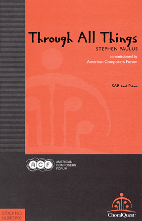 Through All Things : SATB : Stephen Paulus : Stephen Paulus : Sheet Music : 08753903 : 884088604134 : 0983388709