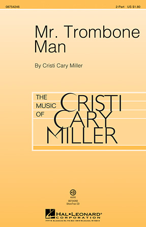 Mr. Trombone Man : 2-Part : Cristi Cary Miller : Sheet Music : 08754246 : 884088632625