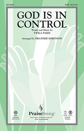God Is in Control : SATB : Heather Sorenson : Twila Paris : Twila Paris : Sheet Music : 08754265 : 884088632748