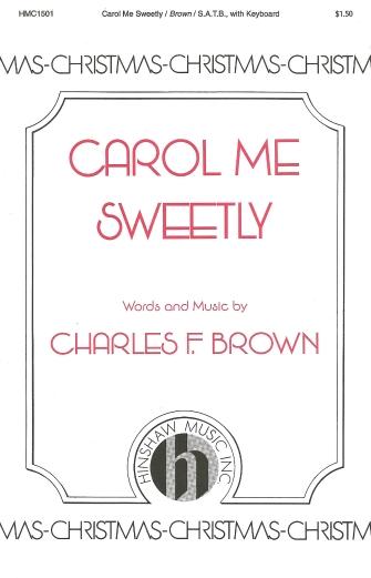 Carol Me Sweetly : SATB : Charles Brown : Charles Brown : Sheet Music : 08763809 : 728215026867