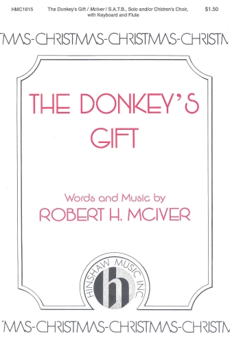 The Donkey's Gift : SATB : Robert H. McIver : Robert H. McIver : Sheet Music : 08763944 : 728215028724