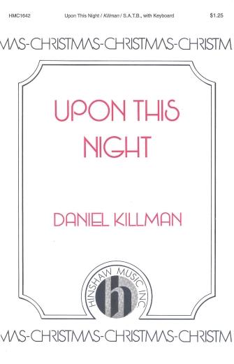 Upon This Night : SATB : Daniel Killman : Daniel Killman : Sheet Music : 08763973 : 728215029073
