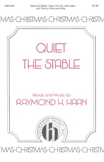 Quiet the Stable : SATB : Raymond Haan : Raymond Haan : Sheet Music : 08763974 : 728215029080