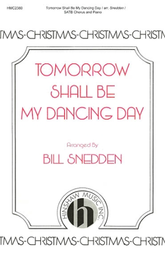 Tomorrow Shall Be My Dancing Day : SATB : Bill Snedden : Sheet Music : 08764806 : 728215049149