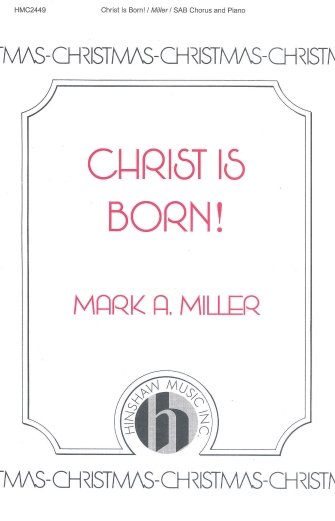 Christ Is Born : SAB : Mark A. Miller : Mark A. Miller : Sheet Music : 08764862 : 728215050534