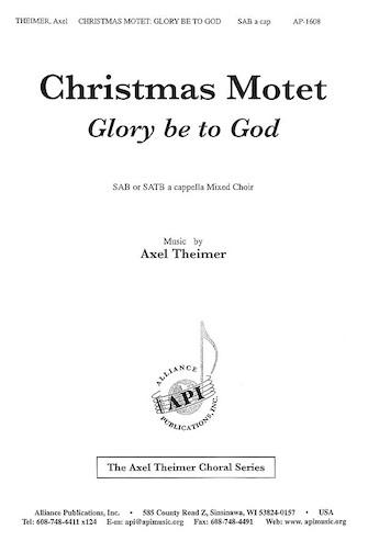 Christmas Motet/Glory Be to God : SAB : Axel Theimer : Axel Theimer : Sheet Music : 08772004 : 649325016084