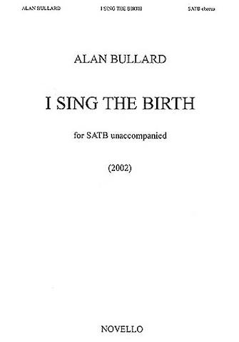 I Sing the Birth : SATB : Alan Bullard : Alan Bullard : Sheet Music : 14005298 : 884088447038 : 1844492680