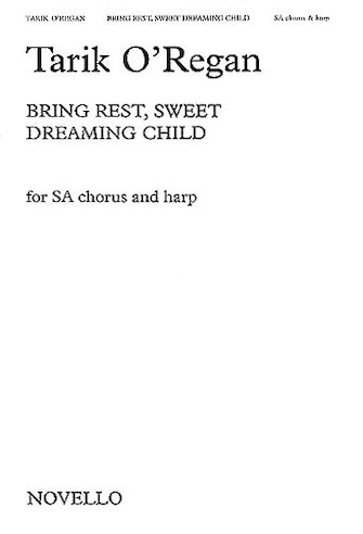 Bring Rest, Sweet Dreaming Child : SA : Tarik O'Regan : Tarik O'Regan : Sheet Music : 14023794 : 884088446598