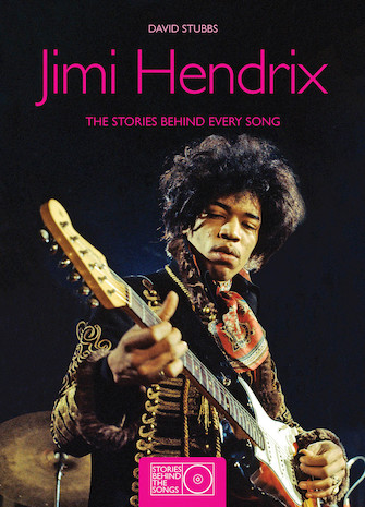 Jimi Hendrix – The Stories Behind Every Song
